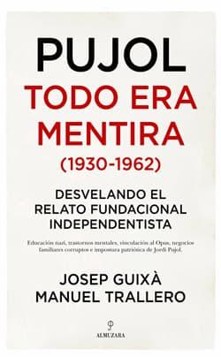 Josep Guixa i Manuel Trallero. <em>PUJOL. Todo era mentira</em>, Córdoba: Almuzara, 2019